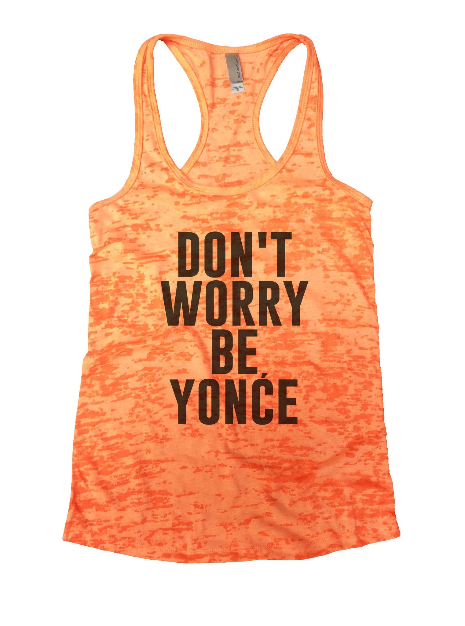 Don't Worry Be Yonce Burnout Tank Top By BurnoutTankTops.com - 934 - Funny Shirts Tank Tops Burnouts and Triblends  - 4