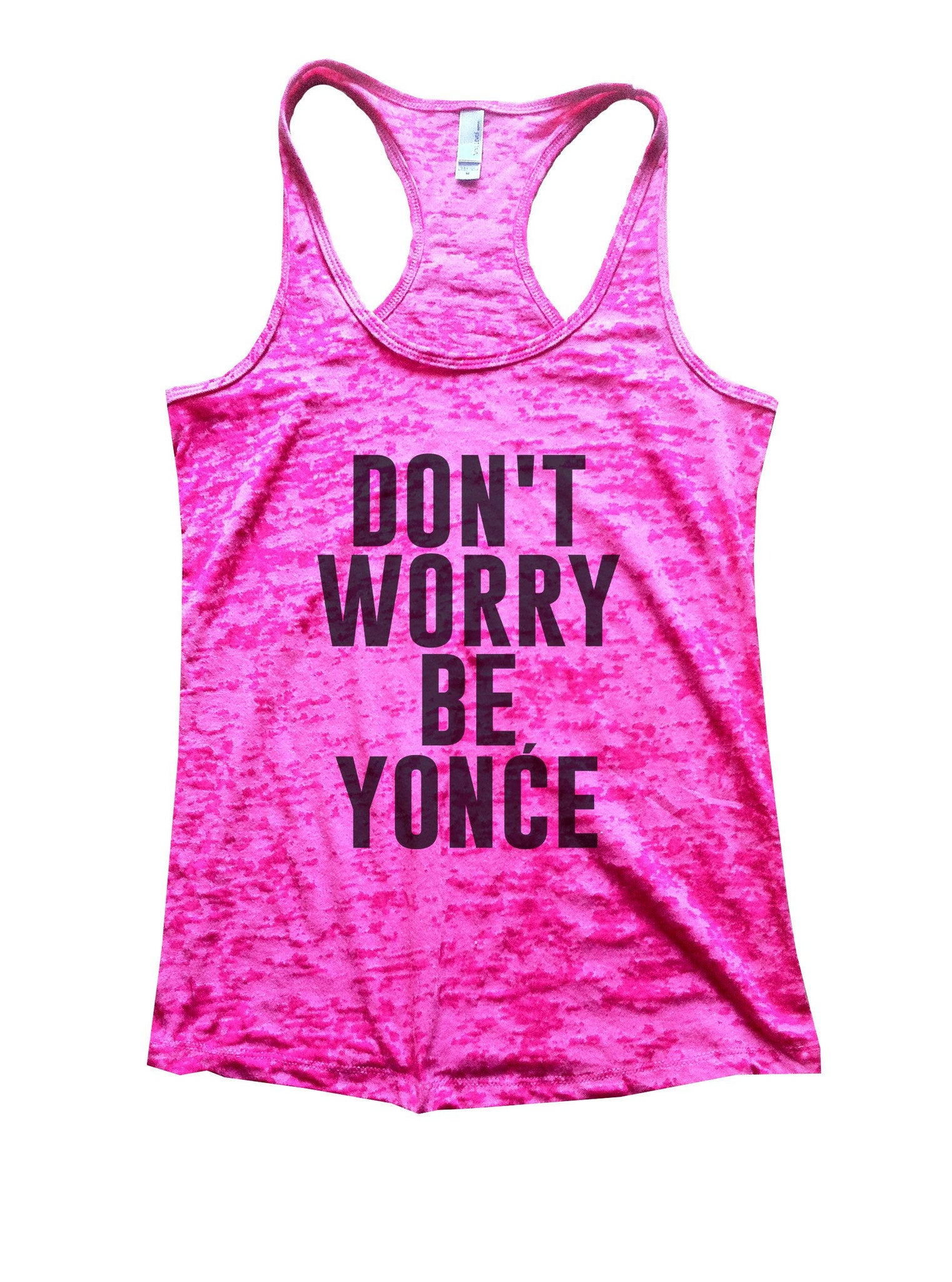 Don't Worry Be Yonce Burnout Tank Top By BurnoutTankTops.com - 934 - Funny Shirts Tank Tops Burnouts and Triblends  - 7