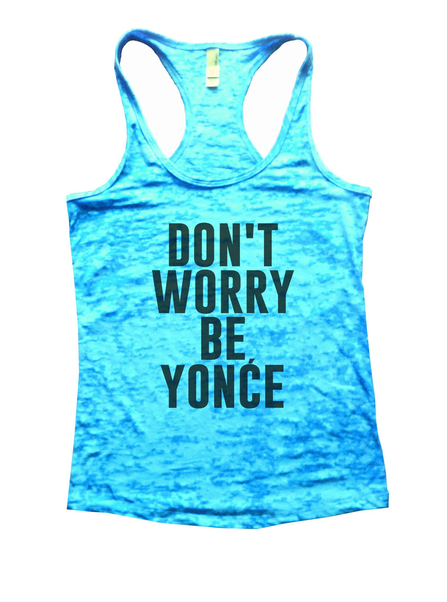 Don't Worry Be Yonce Burnout Tank Top By BurnoutTankTops.com - 934 - Funny Shirts Tank Tops Burnouts and Triblends  - 1