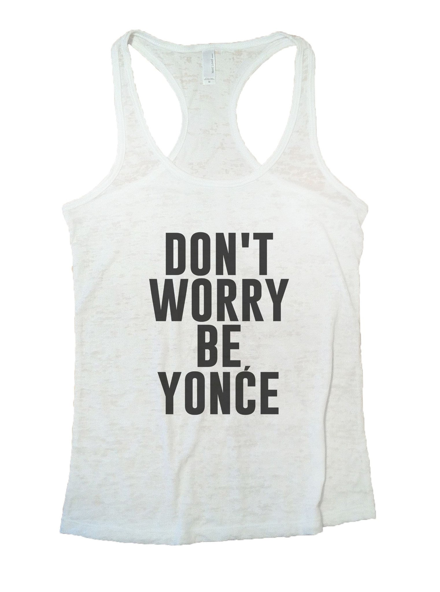 Don't Worry Be Yonce Burnout Tank Top By BurnoutTankTops.com - 934 - Funny Shirts Tank Tops Burnouts and Triblends  - 5