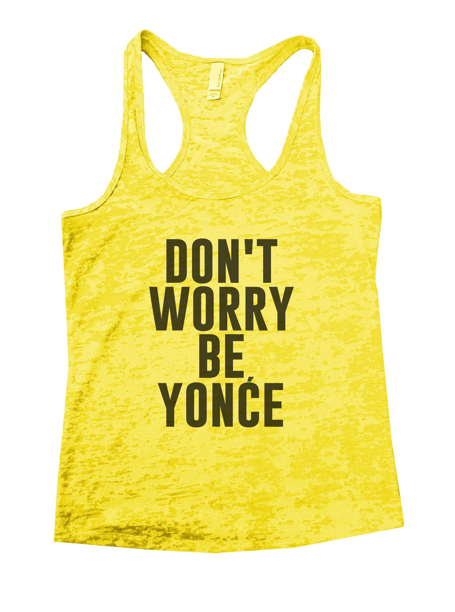 Don't Worry Be Yonce Burnout Tank Top By BurnoutTankTops.com - 934 - Funny Shirts Tank Tops Burnouts and Triblends  - 6