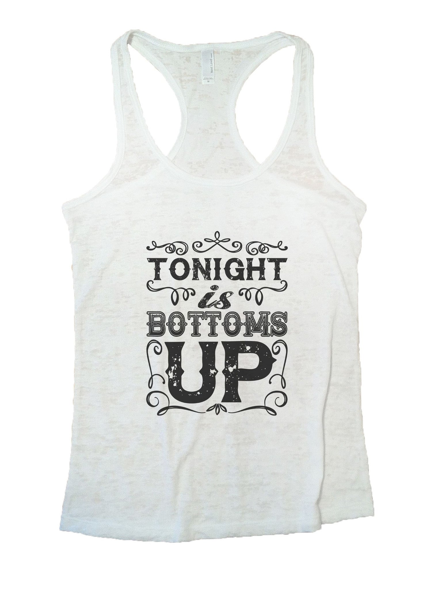 Tonight Is Bottoms Up Burnout Tank Top By BurnoutTankTops.com - 936 - Funny Shirts Tank Tops Burnouts and Triblends  - 4
