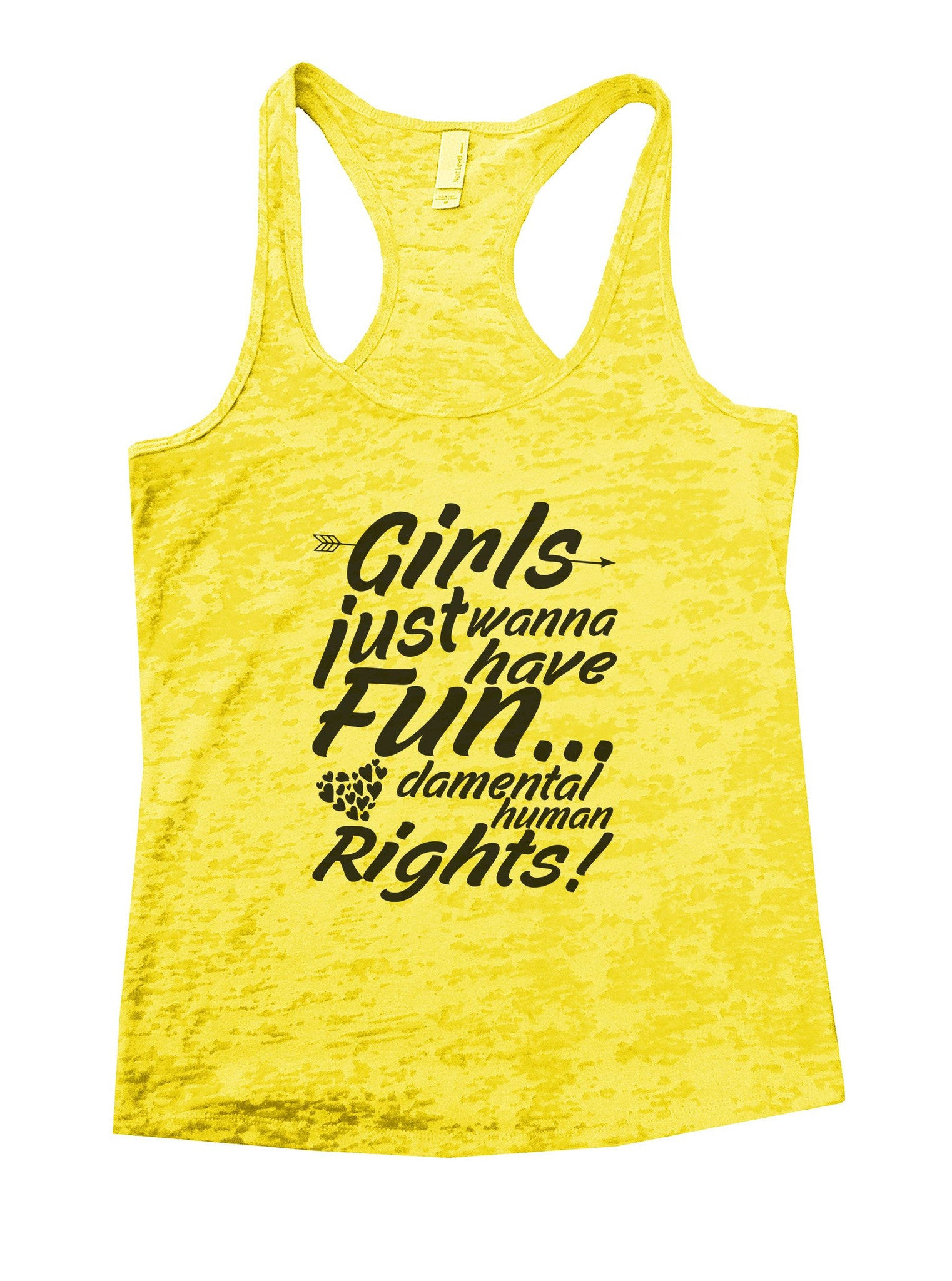 Girls Just Wanna Have Fun... Damental Human Rights Burnout Tank Top By BurnoutTankTops.com - 938 - Funny Shirts Tank Tops Burnouts and Triblends  - 7
