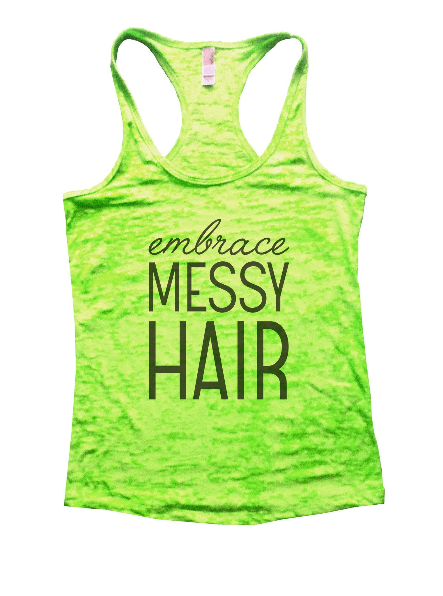Embrace Messy Hair Burnout Tank Top By BurnoutTankTops.com - 940 - Funny Shirts Tank Tops Burnouts and Triblends  - 1