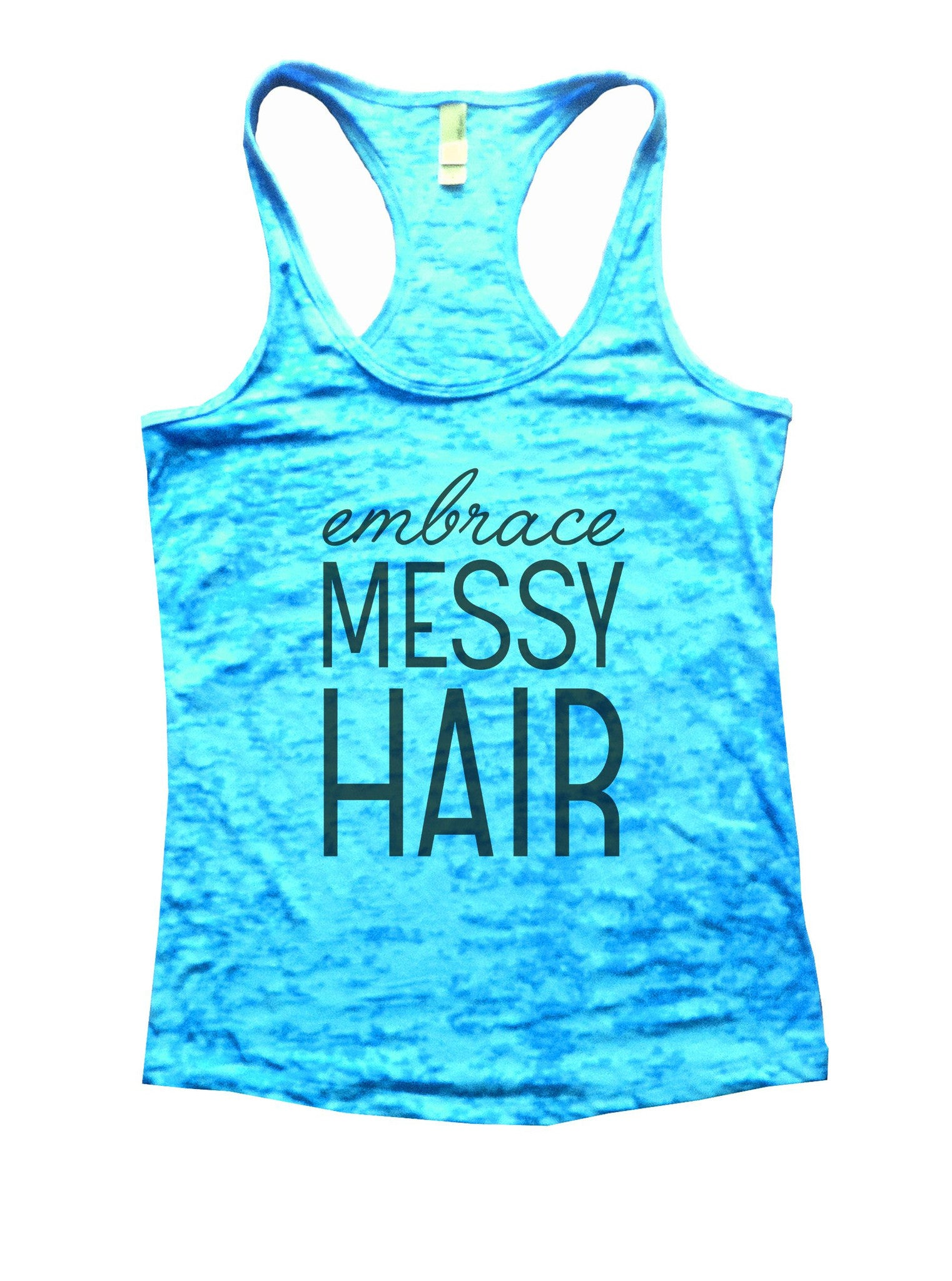 Embrace Messy Hair Burnout Tank Top By BurnoutTankTops.com - 940 - Funny Shirts Tank Tops Burnouts and Triblends  - 4