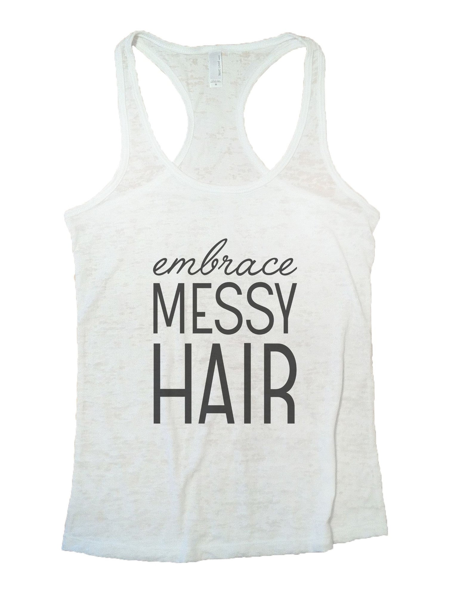 Embrace Messy Hair Burnout Tank Top By BurnoutTankTops.com - 940 - Funny Shirts Tank Tops Burnouts and Triblends  - 6