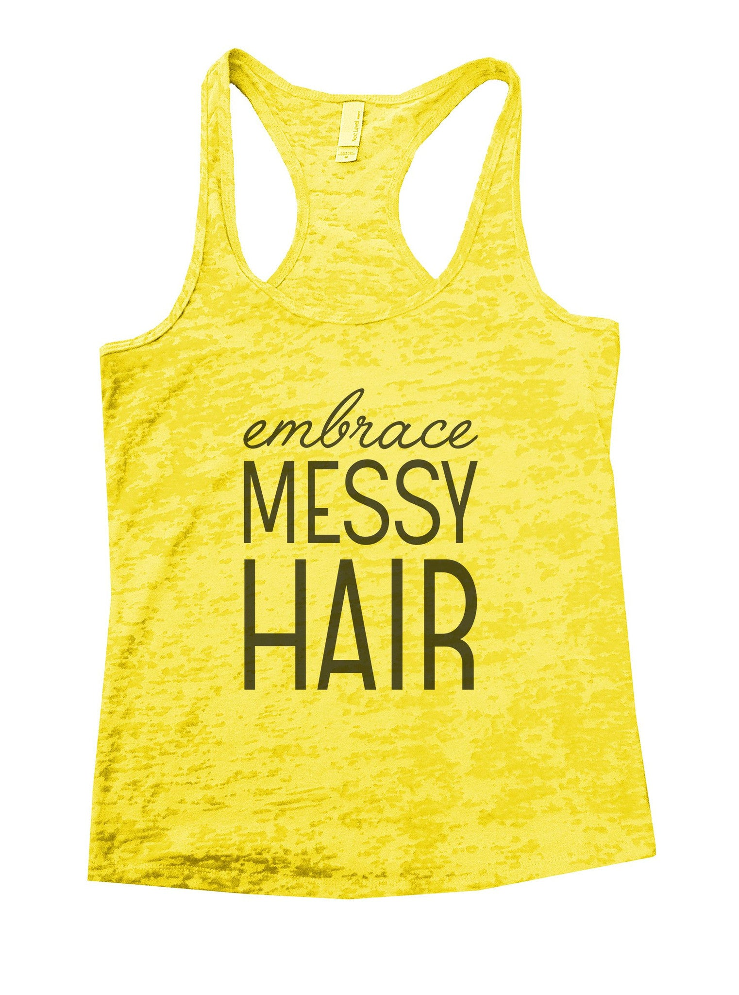 Embrace Messy Hair Burnout Tank Top By BurnoutTankTops.com - 940 - Funny Shirts Tank Tops Burnouts and Triblends  - 7