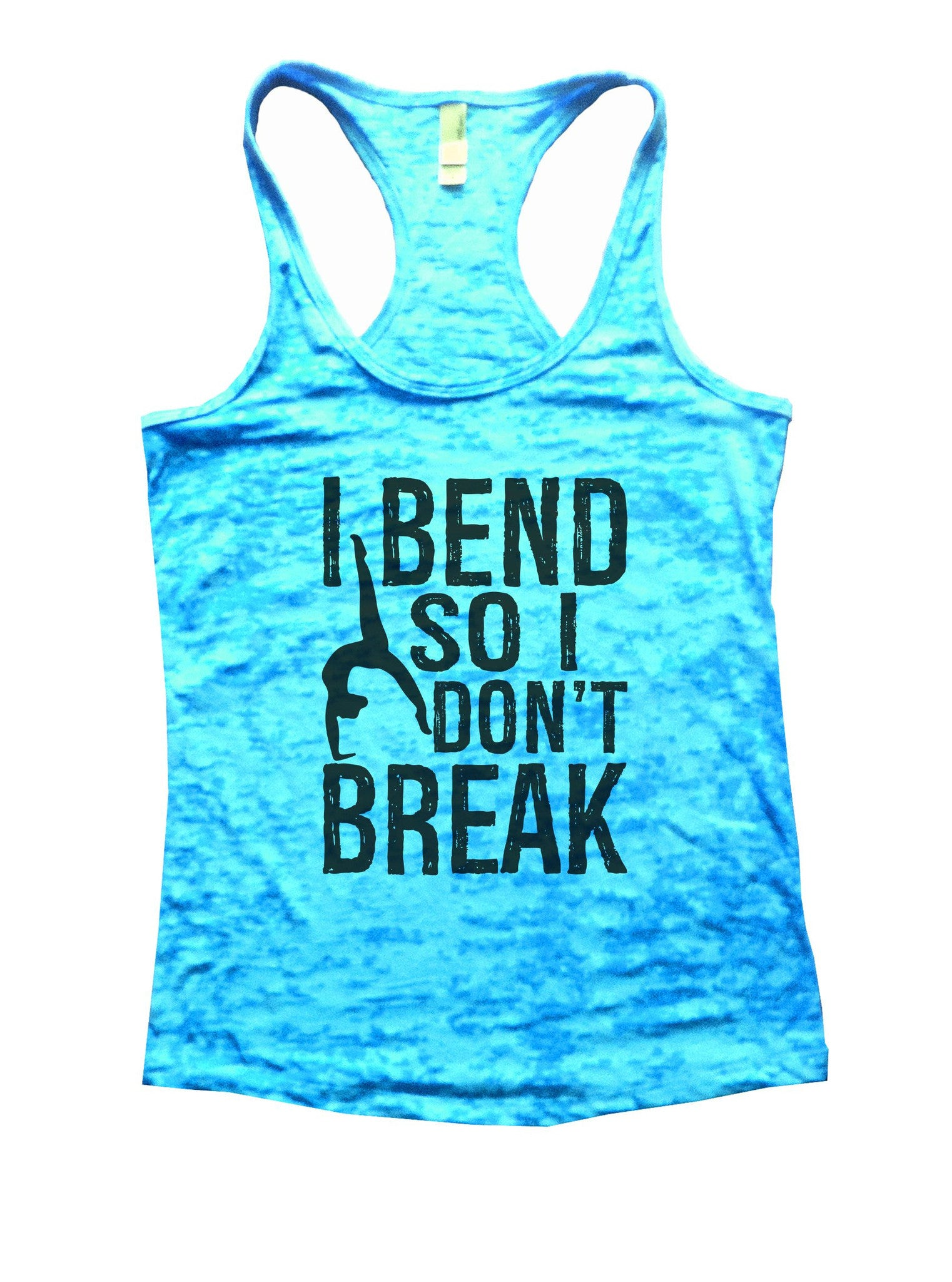 I Bend So I Don't Break Burnout Tank Top By BurnoutTankTops.com - 942 - Funny Shirts Tank Tops Burnouts and Triblends  - 4