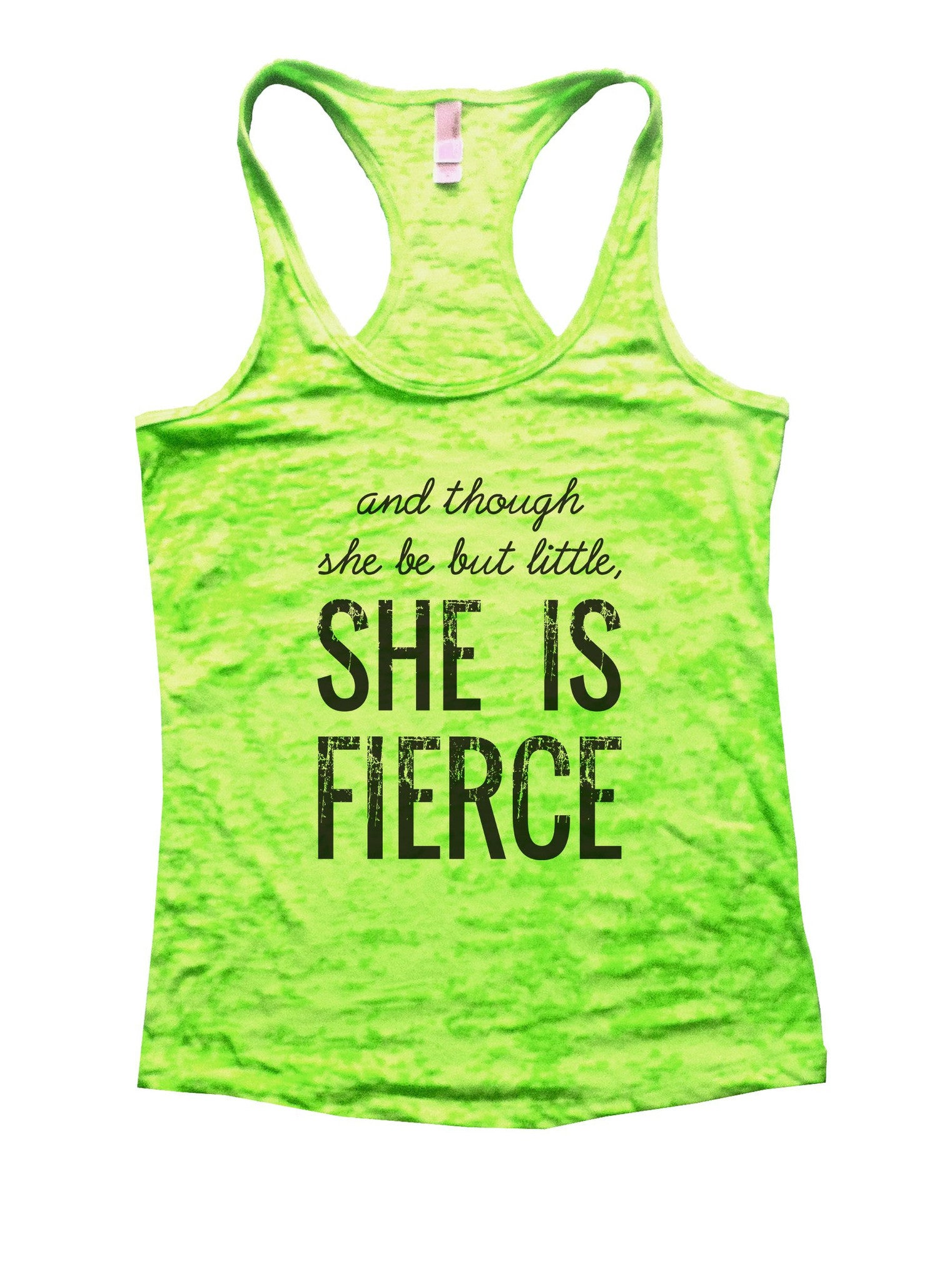 And Though She Be But Little, She Is Fierce Burnout Tank Top By BurnoutTankTops.com - 950 - Funny Shirts Tank Tops Burnouts and Triblends  - 1