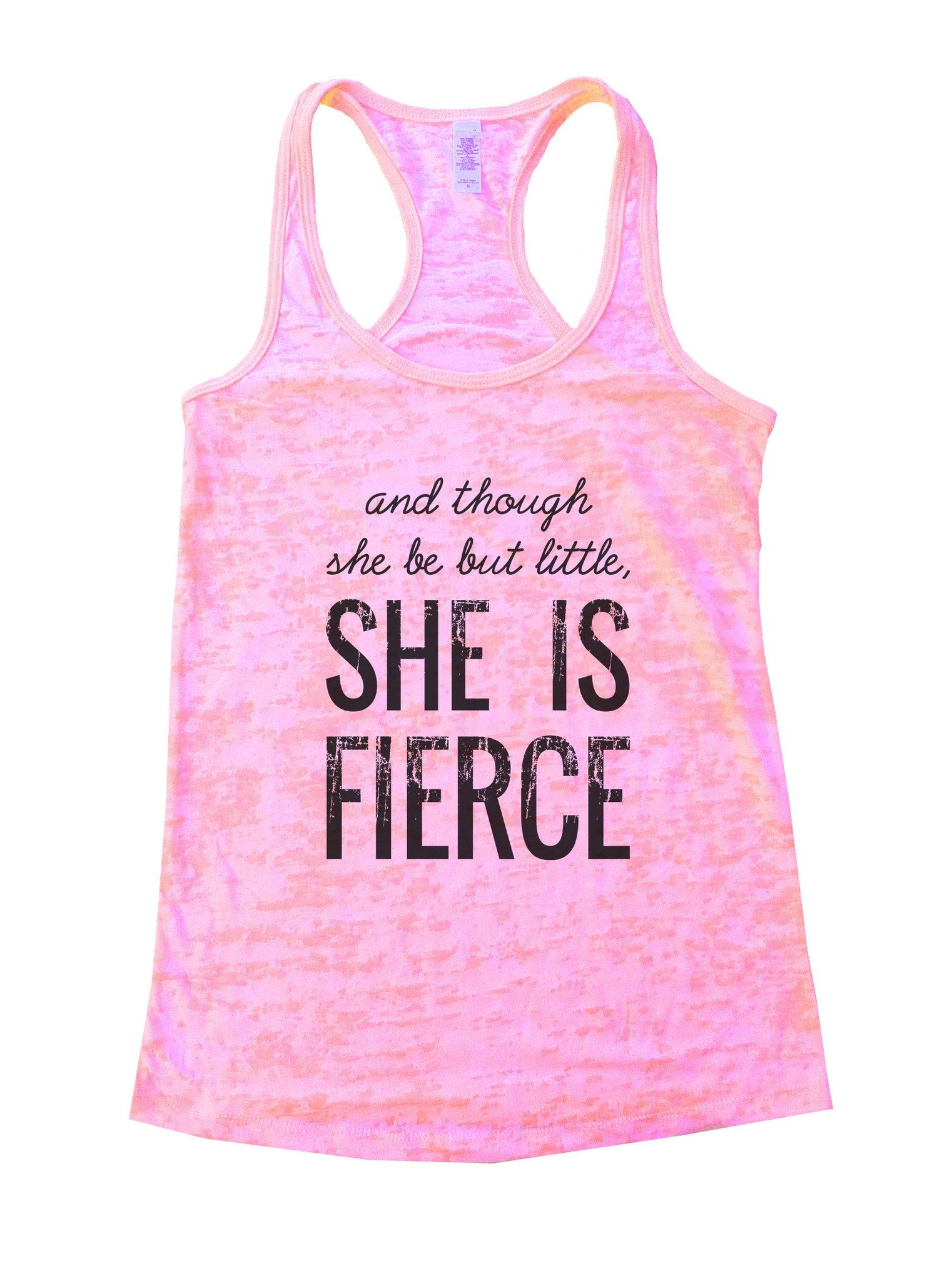 And Though She Be But Little, She Is Fierce Burnout Tank Top By BurnoutTankTops.com - 950 - Funny Shirts Tank Tops Burnouts and Triblends  - 2