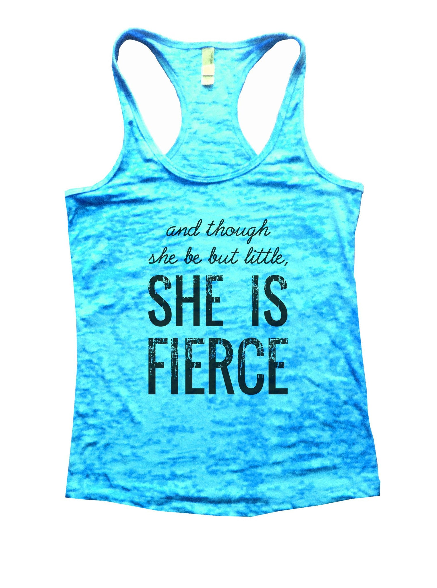And Though She Be But Little, She Is Fierce Burnout Tank Top By BurnoutTankTops.com - 950 - Funny Shirts Tank Tops Burnouts and Triblends  - 4