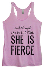 Womens Fashion Triblend Tank Top - And Though She Be But Little, She Is Fierce - Tri-950 - Funny Shirts Tank Tops Burnouts and Triblends  - 3