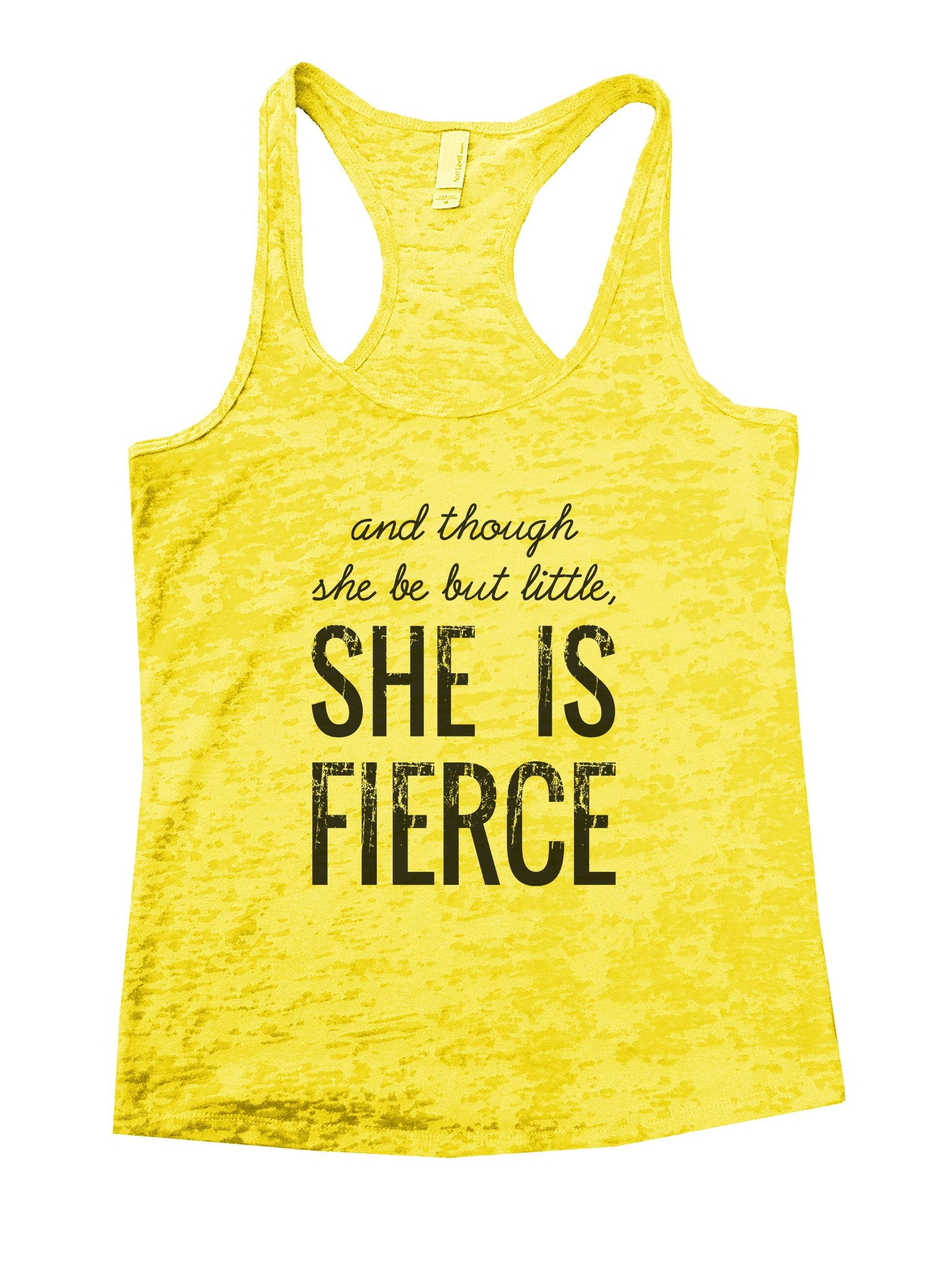 And Though She Be But Little, She Is Fierce Burnout Tank Top By BurnoutTankTops.com - 950 - Funny Shirts Tank Tops Burnouts and Triblends  - 7