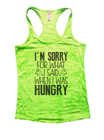 I'm Sorry For What I Said When I Was Hungry Burnout Tank Top By BurnoutTankTops.com - 952 - Funny Shirts Tank Tops Burnouts and Triblends  - 1