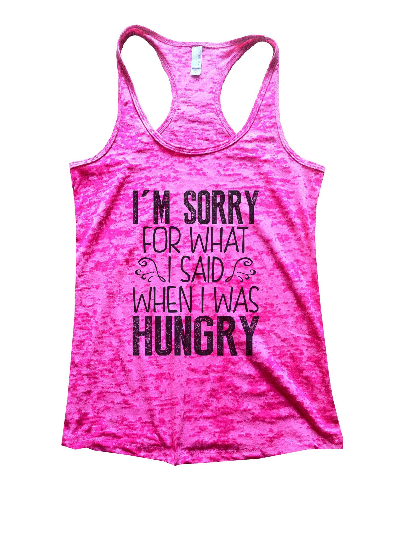 I'm Sorry For What I Said When I Was Hungry Burnout Tank Top By BurnoutTankTops.com - 952 - Funny Shirts Tank Tops Burnouts and Triblends  - 5