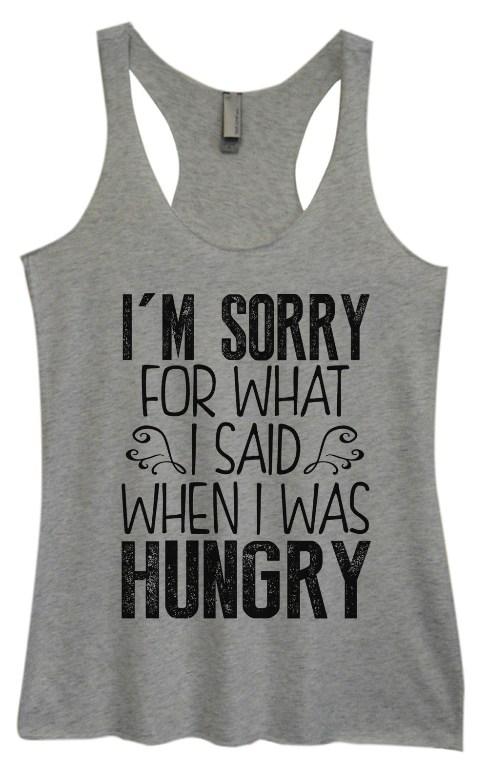 Womens Fashion Triblend Tank Top - I'm Sorry For What I Said When I Was Hungry - Tri-952 - Funny Shirts Tank Tops Burnouts and Triblends  - 1
