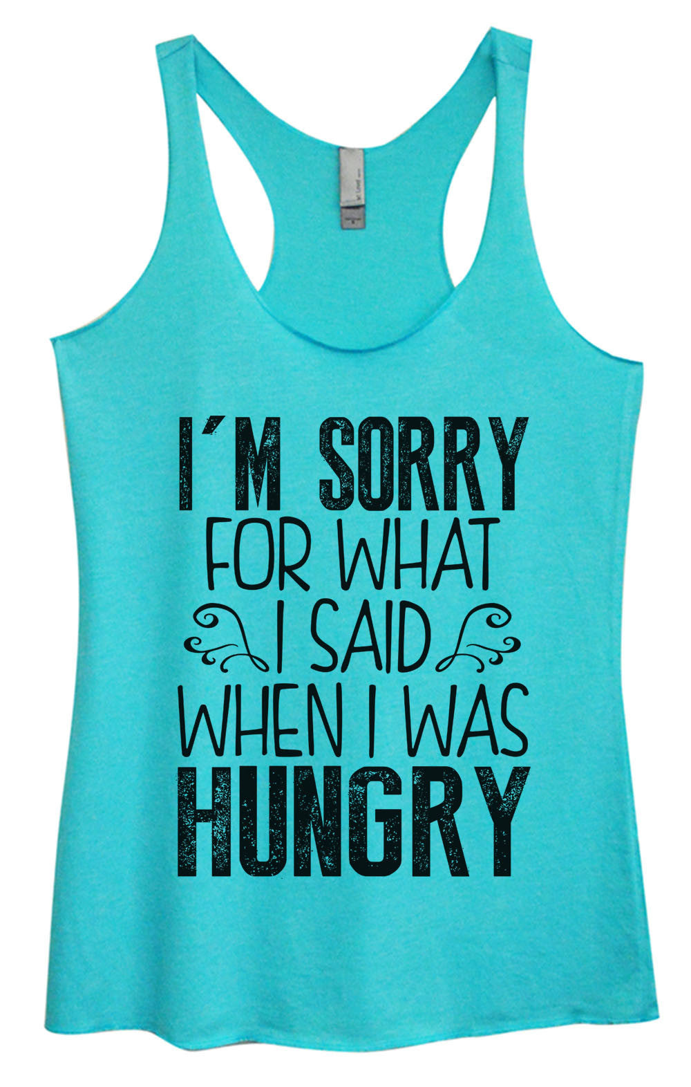Womens Fashion Triblend Tank Top - I'm Sorry For What I Said When I Was Hungry - Tri-952 - Funny Shirts Tank Tops Burnouts and Triblends  - 2