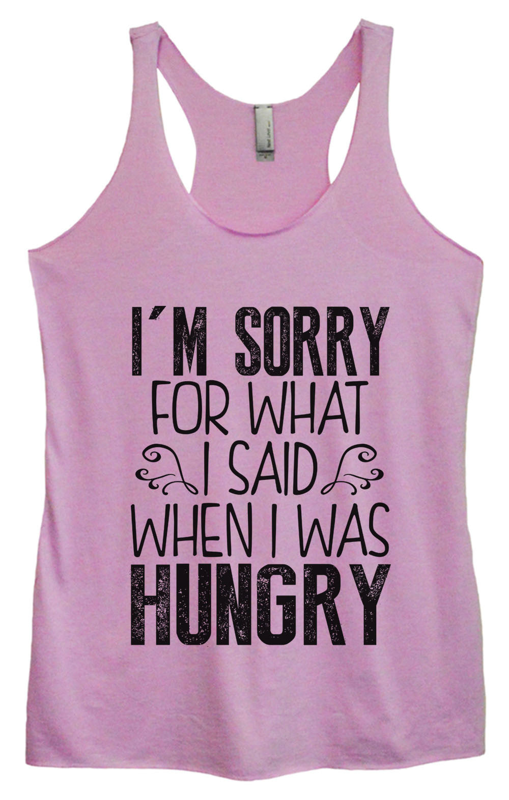 Womens Fashion Triblend Tank Top - I'm Sorry For What I Said When I Was Hungry - Tri-952 - Funny Shirts Tank Tops Burnouts and Triblends  - 3