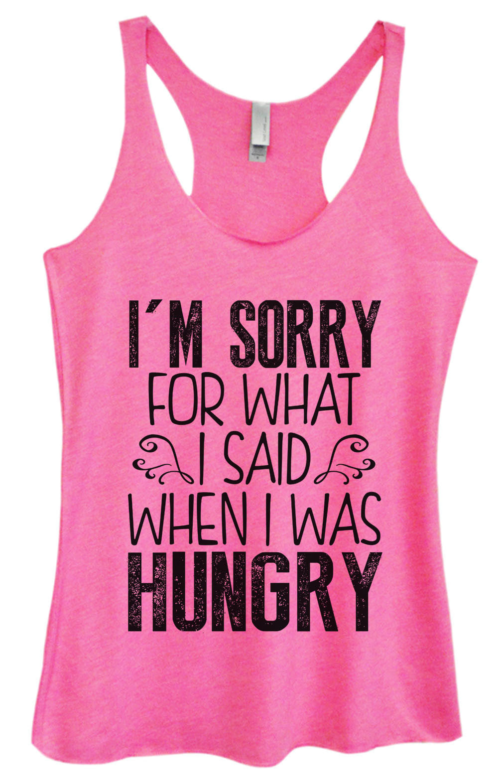 Womens Fashion Triblend Tank Top - I'm Sorry For What I Said When I Was Hungry - Tri-952 - Funny Shirts Tank Tops Burnouts and Triblends  - 4