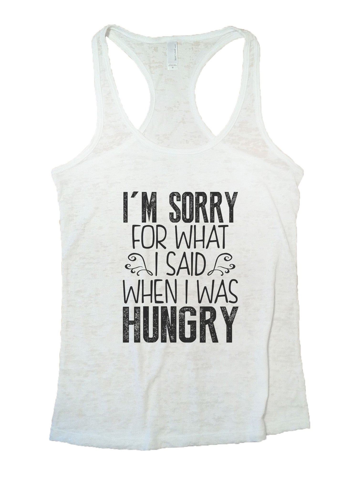 I'm Sorry For What I Said When I Was Hungry Burnout Tank Top By BurnoutTankTops.com - 952 - Funny Shirts Tank Tops Burnouts and Triblends  - 6
