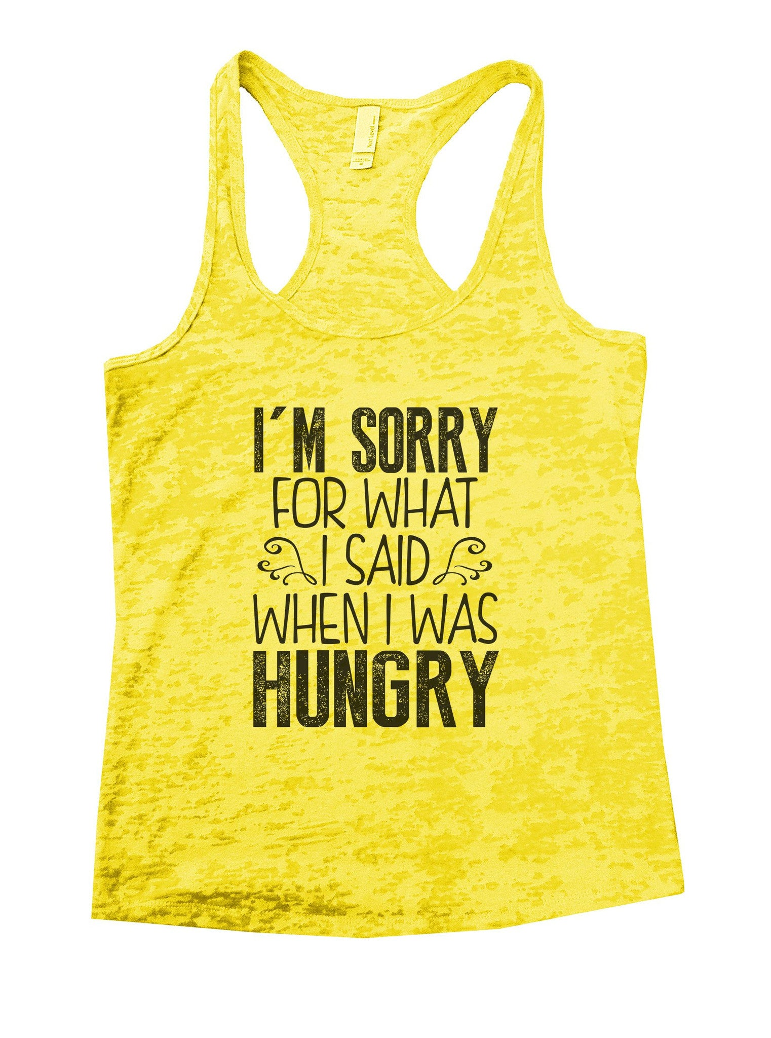 I'm Sorry For What I Said When I Was Hungry Burnout Tank Top By BurnoutTankTops.com - 952 - Funny Shirts Tank Tops Burnouts and Triblends  - 7
