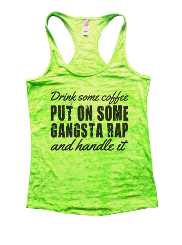 Drink Some Coffee Put On Some Gangsta Rap And Handle It Burnout Tank Top By BurnoutTankTops.com - 956 - Funny Shirts Tank Tops Burnouts and Triblends  - 1