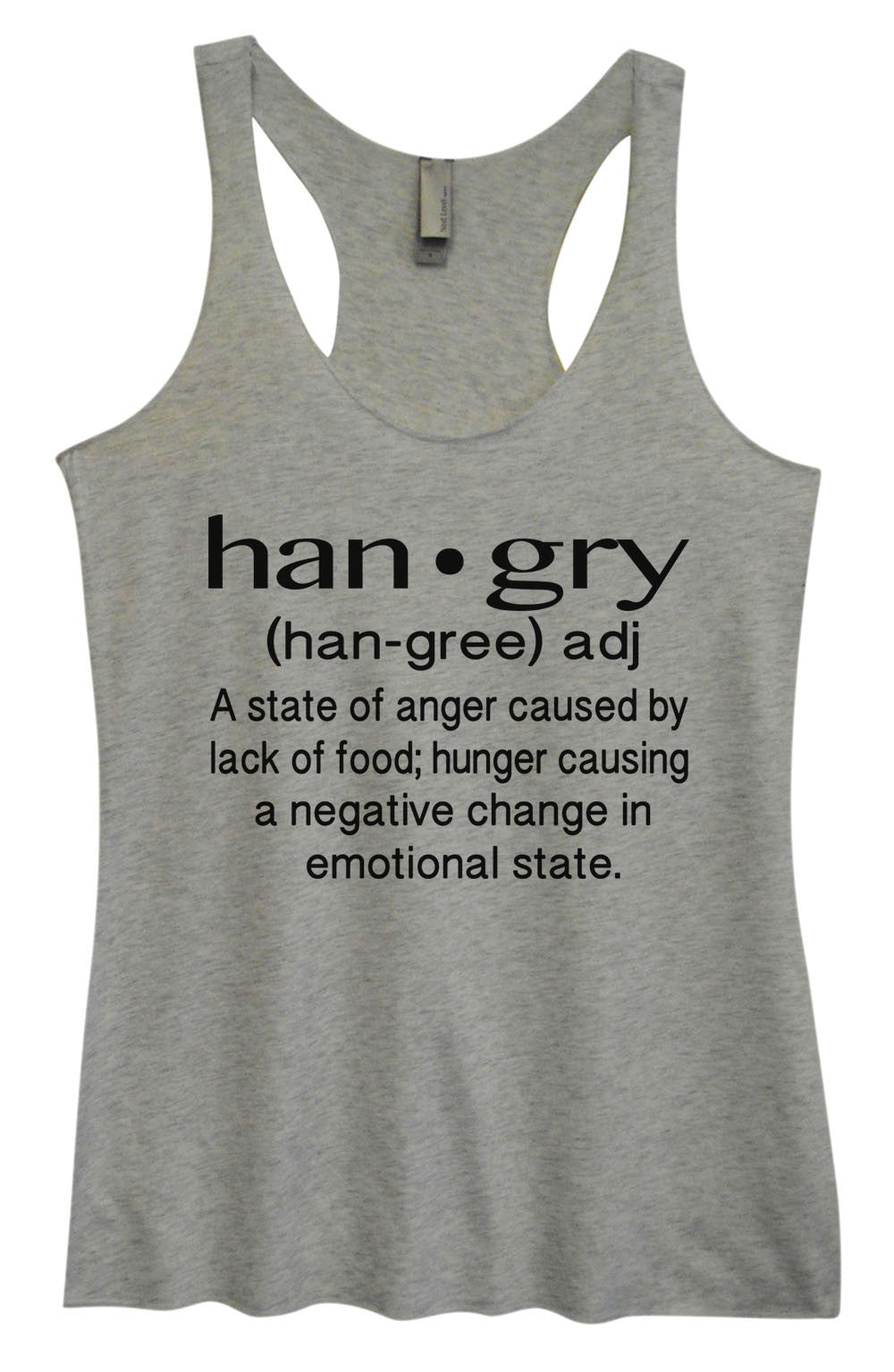 Womens Fashion Triblend Tank Top - Han.gry (Han-Gree) Adj A State Of Anger Caused By Lack Of Food; Hunger causing A Negative Change In Emotional State. - Tri-957 - Funny Shirts Tank Tops Burnouts and Triblends  - 2