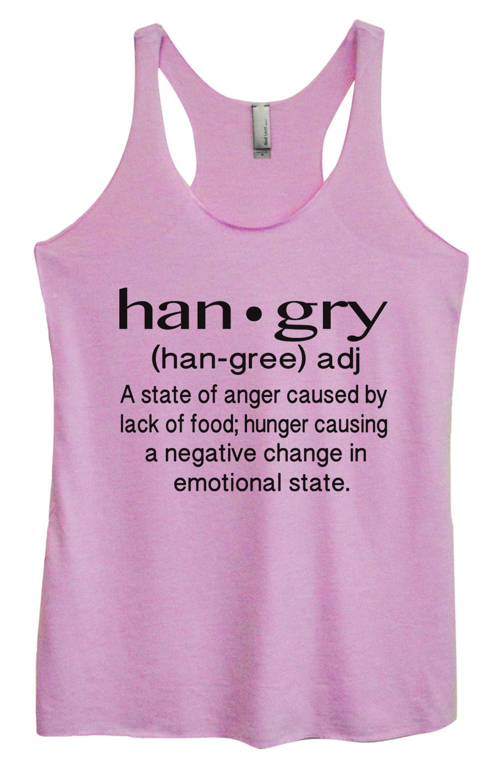 Womens Fashion Triblend Tank Top - Han.gry (Han-Gree) Adj A State Of Anger Caused By Lack Of Food; Hunger causing A Negative Change In Emotional State. - Tri-957 - Funny Shirts Tank Tops Burnouts and Triblends  - 4