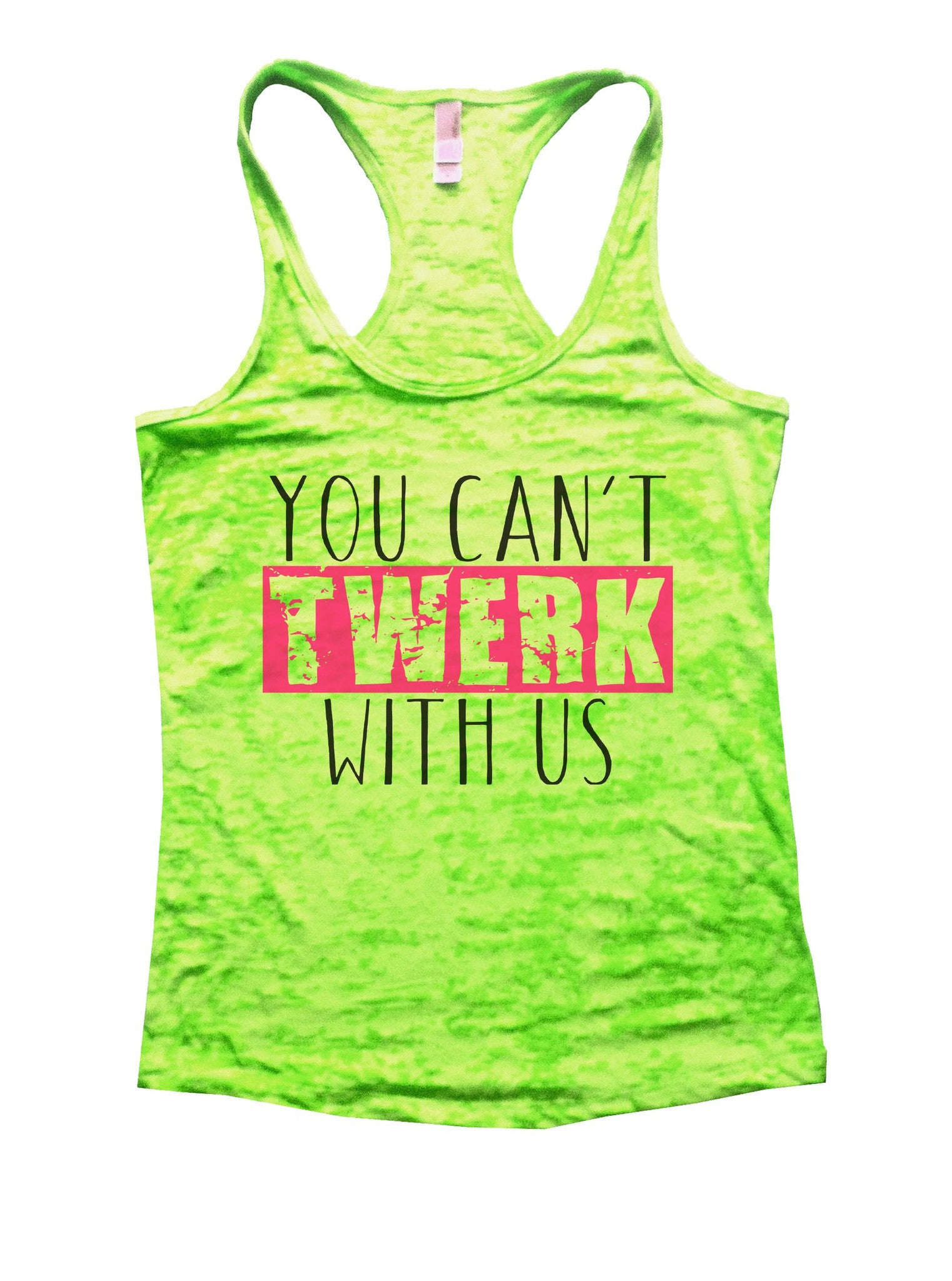 You Can't Twerk With Us Burnout Tank Top By BurnoutTankTops.com - 960 - Funny Shirts Tank Tops Burnouts and Triblends  - 1