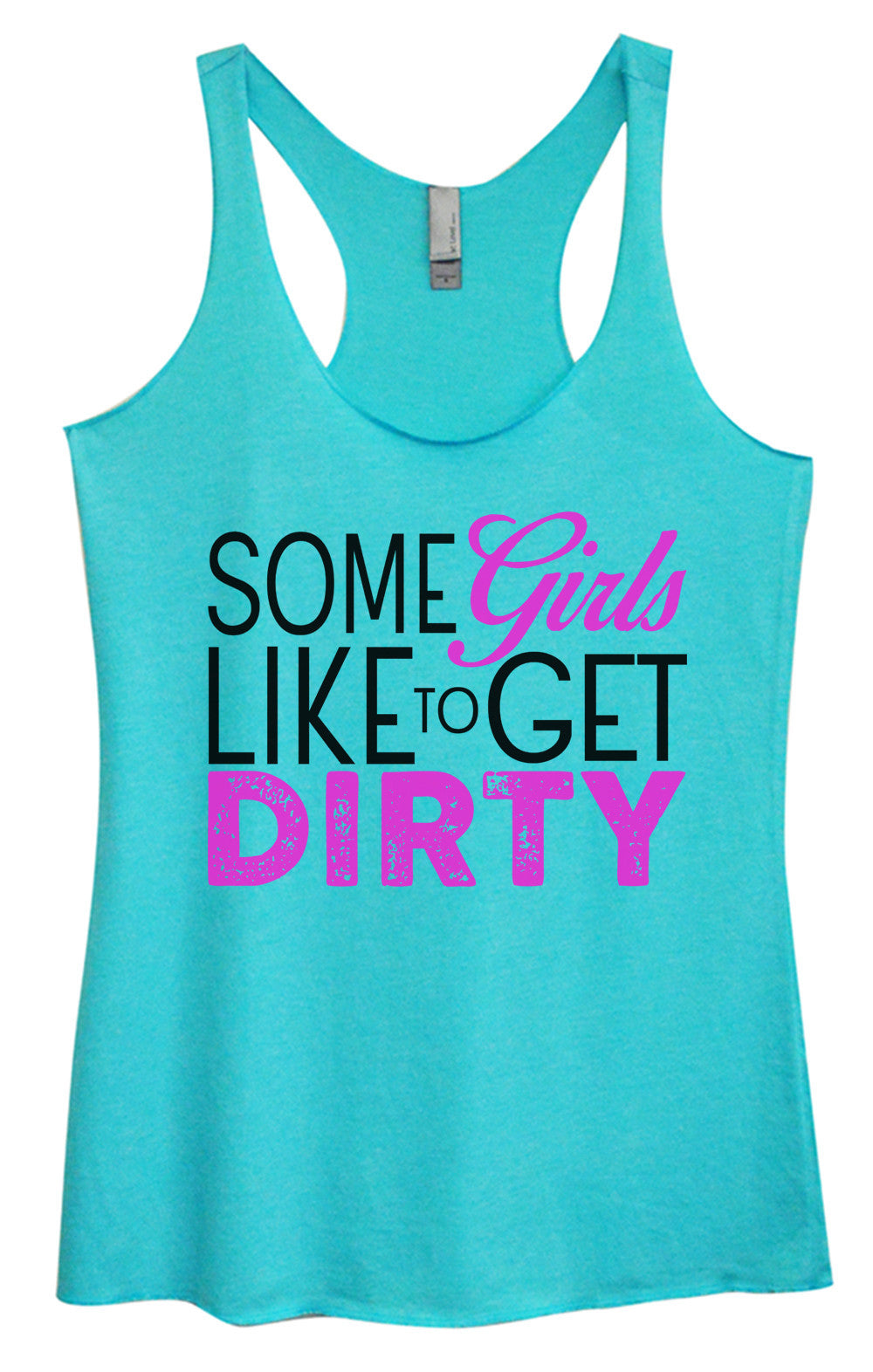 Womens Fashion Triblend Tank Top - Some Girls Like To Get Dirty - Tri-971 - Funny Shirts Tank Tops Burnouts and Triblends  - 3