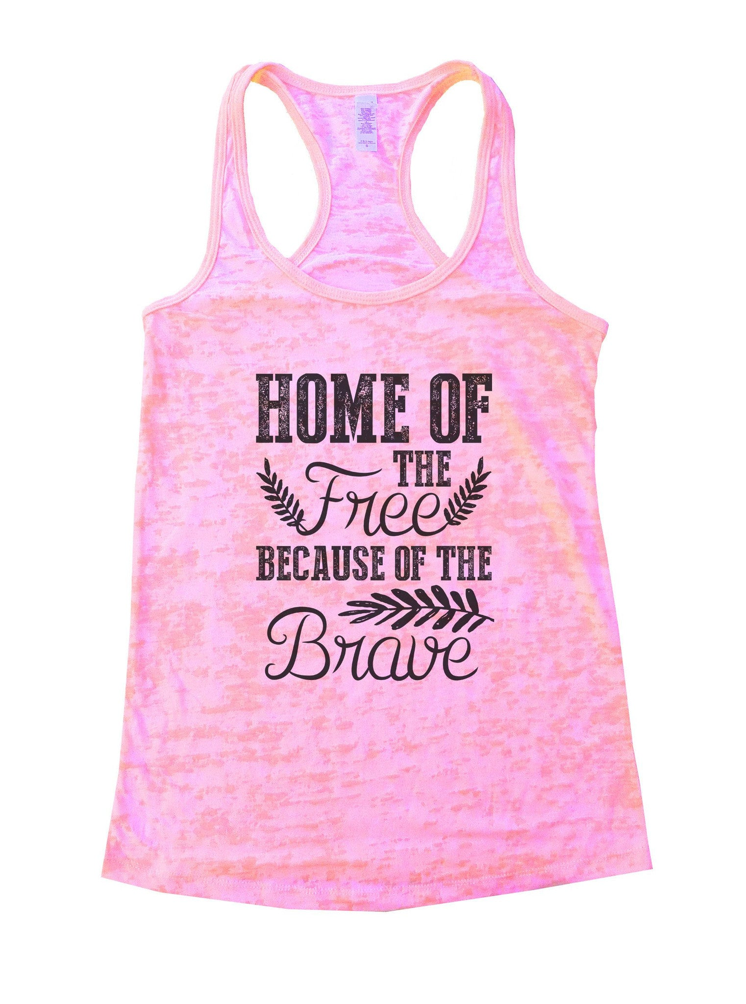 Home Of The Free Because Of The Brave Burnout Tank Top By BurnoutTankTops.com - 978 - Funny Shirts Tank Tops Burnouts and Triblends  - 2