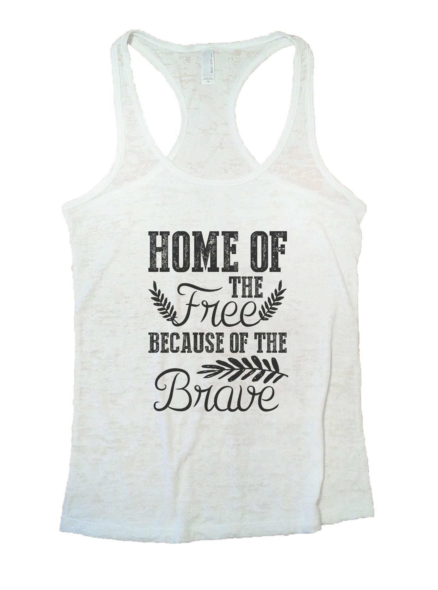 Home Of The Free Because Of The Brave Burnout Tank Top By BurnoutTankTops.com - 978 - Funny Shirts Tank Tops Burnouts and Triblends  - 6
