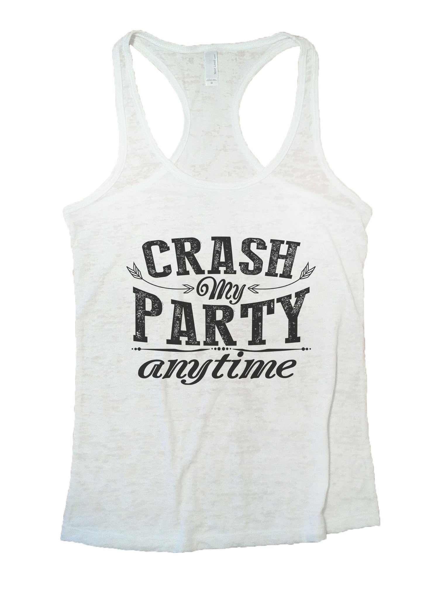 Crash My Party Anytime Burnout Tank Top By BurnoutTankTops.com - 980 - Funny Shirts Tank Tops Burnouts and Triblends  - 6