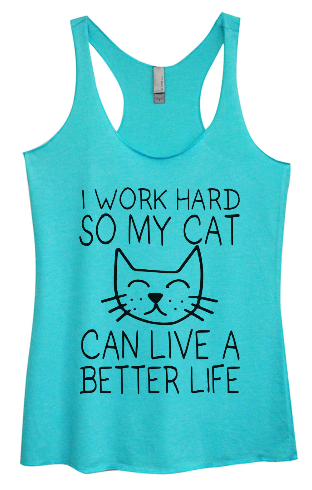 Womens Fashion Triblend Tank Top - I Work Hard So My Cat Can Live A Better Life - Tri-990 - Funny Shirts Tank Tops Burnouts and Triblends  - 4