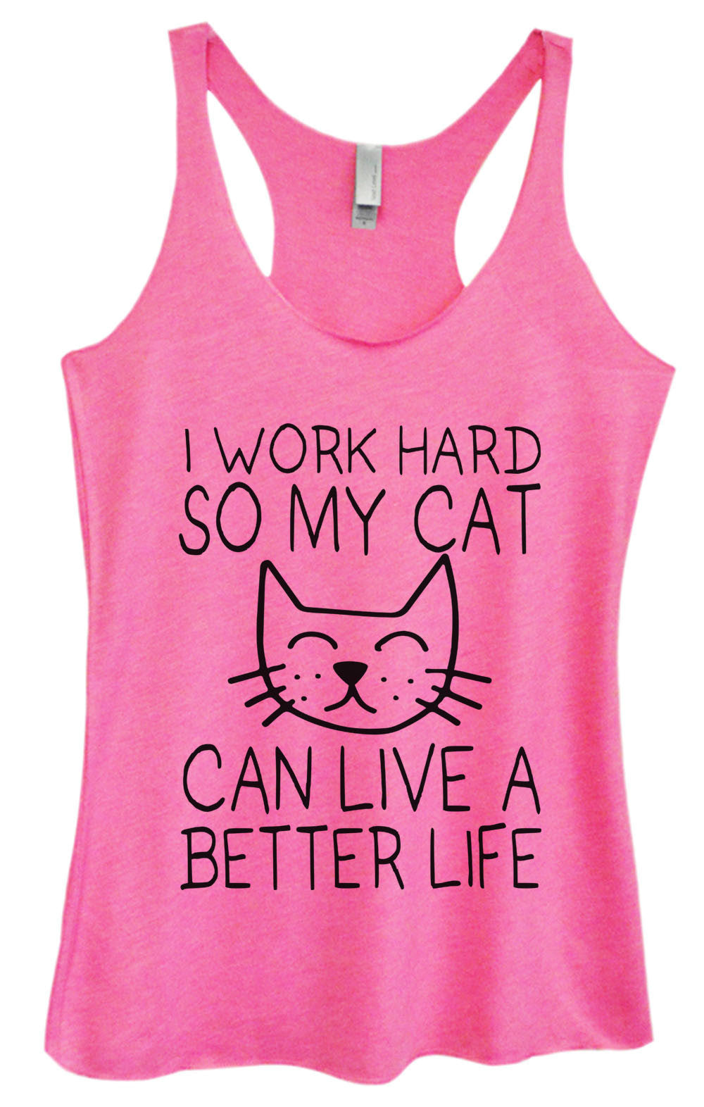 Womens Fashion Triblend Tank Top - I Work Hard So My Cat Can Live A Better Life - Tri-990 - Funny Shirts Tank Tops Burnouts and Triblends  - 1
