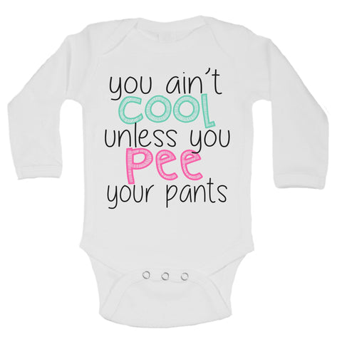 You Ain't Cool Unless You Pee Your Pants Funny Kids Onesie - B105 - Funny Shirts Tank Tops Burnouts and Triblends  - 1