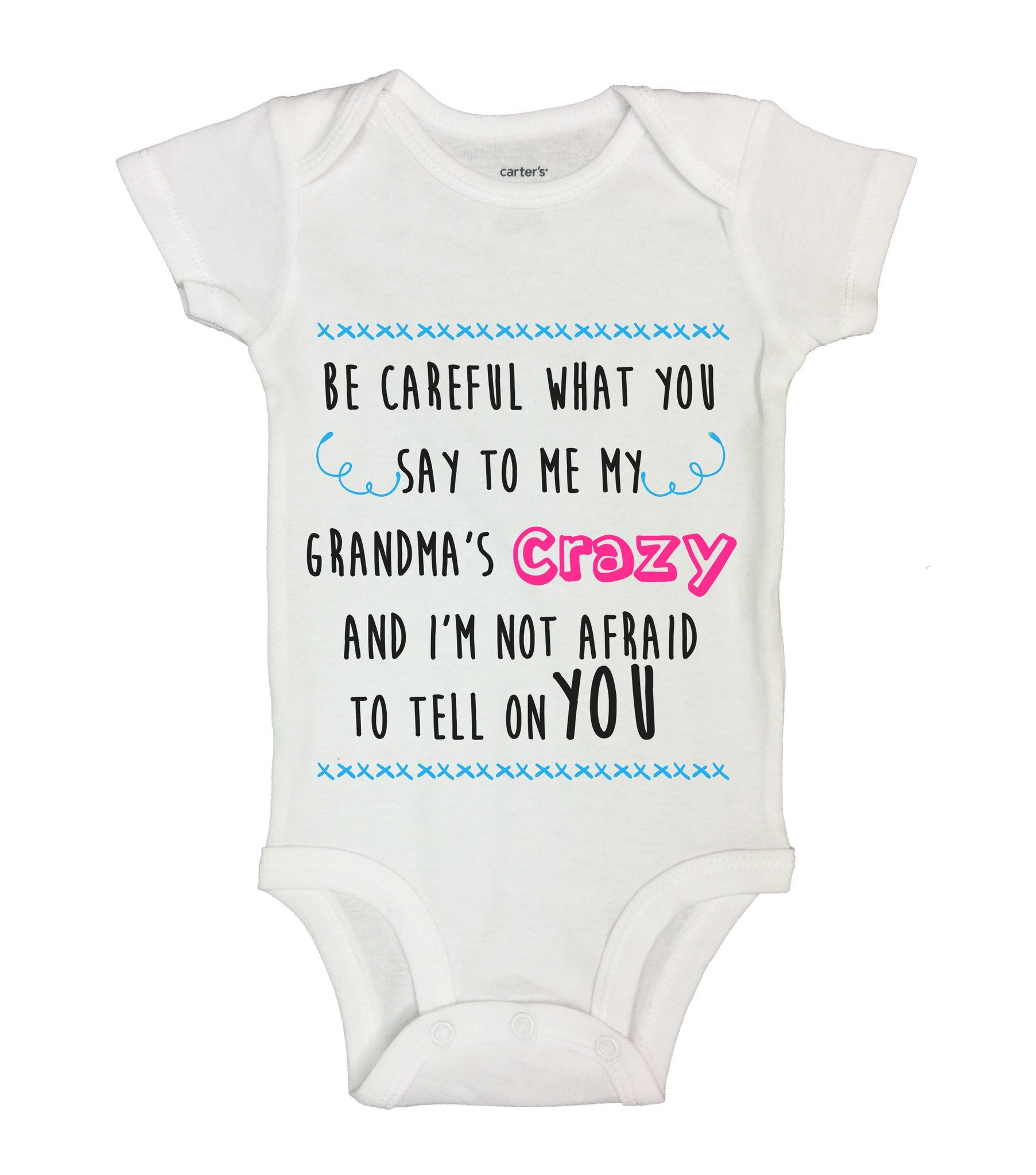 Be Careful What You Say To Me My Grandma's Crazy And I'm Not Afraid To Tell On You Funny Kids Onesie - B125 - Funny Shirts Tank Tops Burnouts and Triblends  - 1