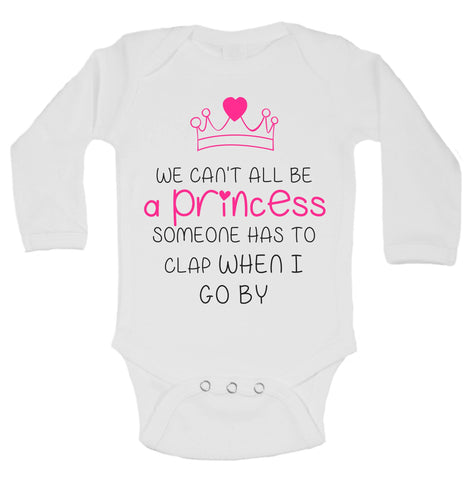 We Can't All Be A Princess Someone Has To Clap When I Go By Funny Kids Onesie - B156 - Funny Shirts Tank Tops Burnouts and Triblends  - 1