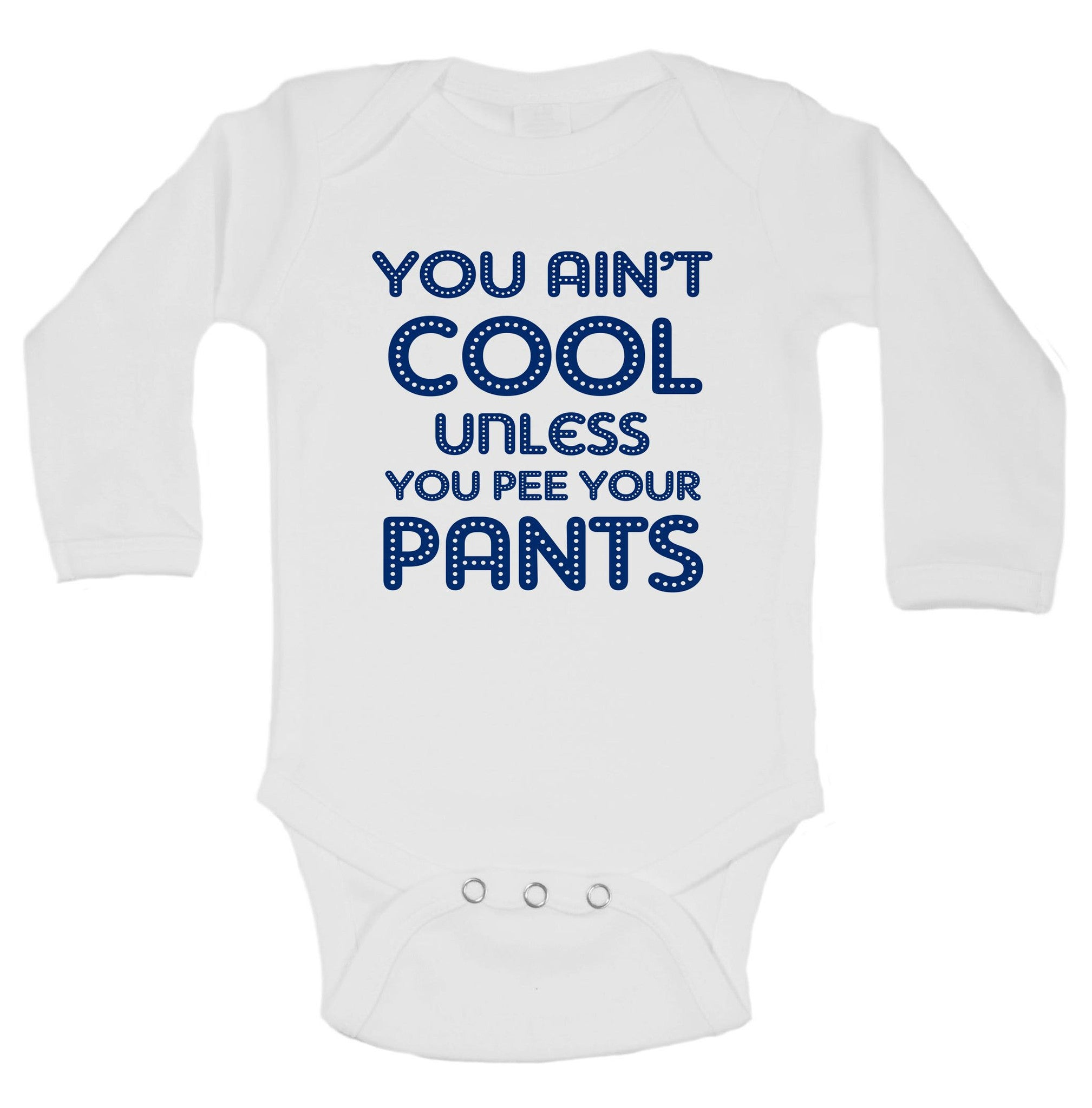 You Ain't Cool Unless You Pee Your Pants Funny Kids Onesie - B15 - Funny Shirts Tank Tops Burnouts and Triblends  - 1
