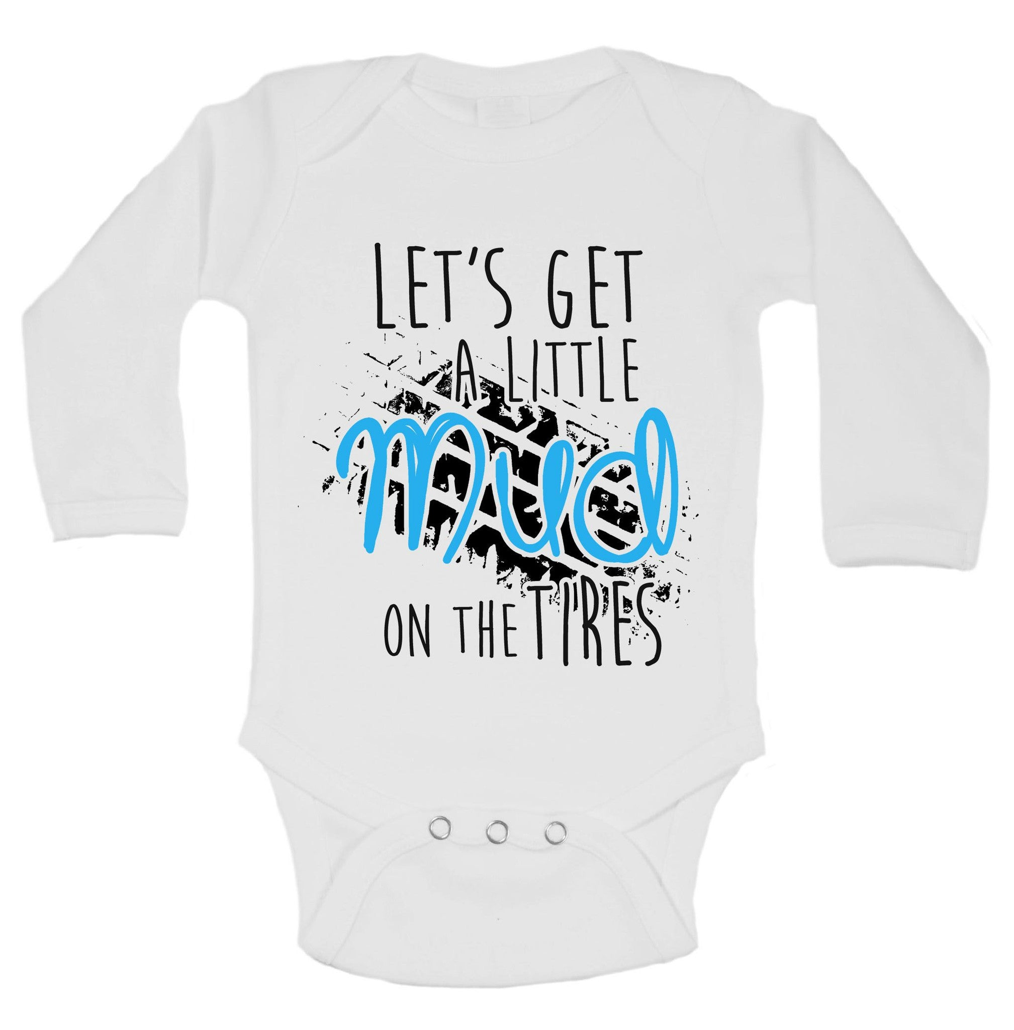 Let's Get A Little Mud On The Tires Funny Kids Onesie - B212 - Funny Shirts Tank Tops Burnouts and Triblends  - 1