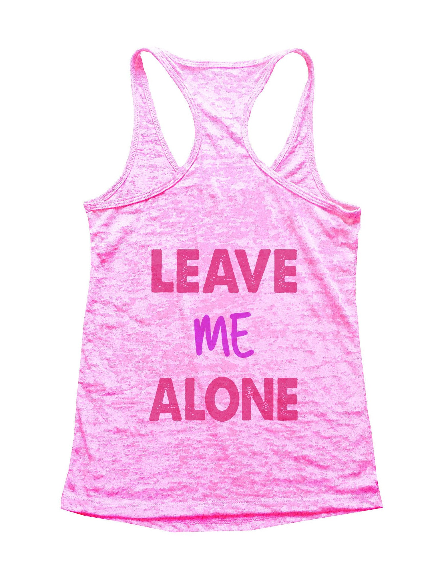 Leave Me Alone Burnout Tank Top By BurnoutTankTops.com - B24 - Funny Shirts Tank Tops Burnouts and Triblends  - 1