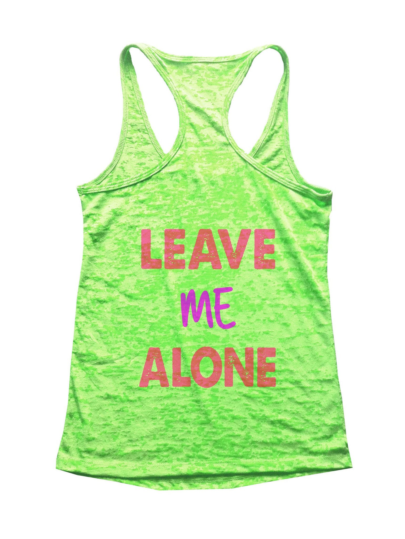 Leave Me Alone Burnout Tank Top By BurnoutTankTops.com - B24 - Funny Shirts Tank Tops Burnouts and Triblends  - 3