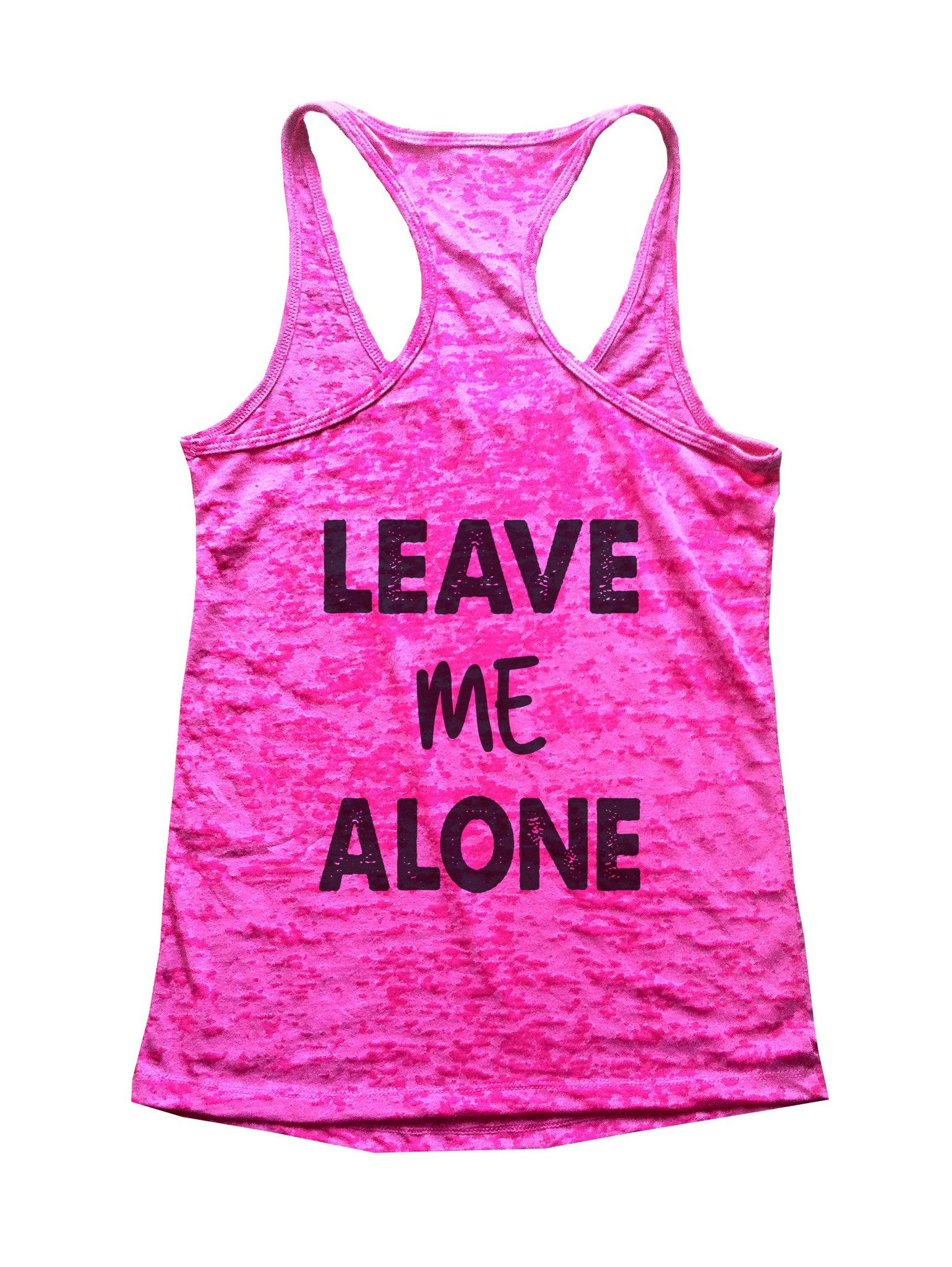 Leave Me Alone Burnout Tank Top By BurnoutTankTops.com - B24 - Funny Shirts Tank Tops Burnouts and Triblends  - 2