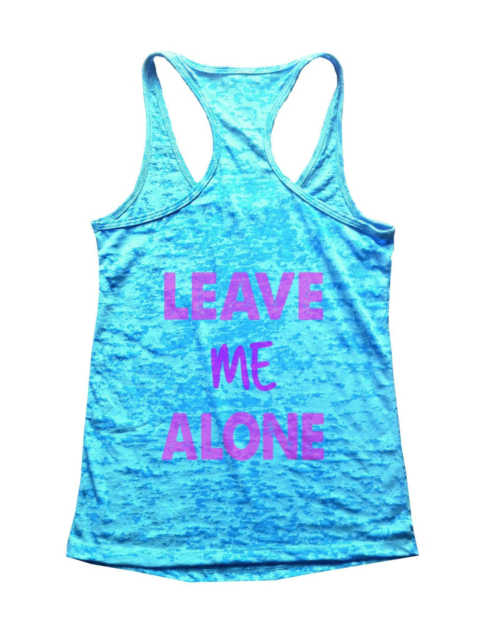 Leave Me Alone Burnout Tank Top By BurnoutTankTops.com - B24 - Funny Shirts Tank Tops Burnouts and Triblends  - 4