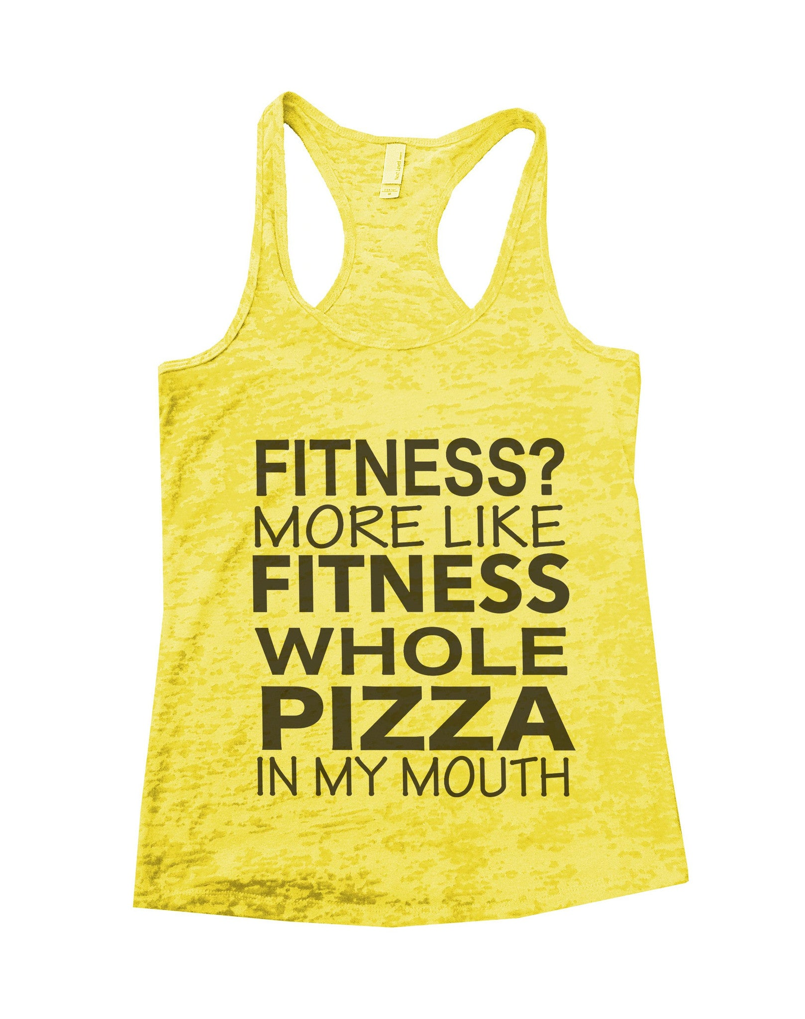 Fitness? More Like Fitness Whole Pizza In My Mouth Burnout Tank Top By BurnoutTankTops.com - B28 - Funny Shirts Tank Tops Burnouts and Triblends  - 2