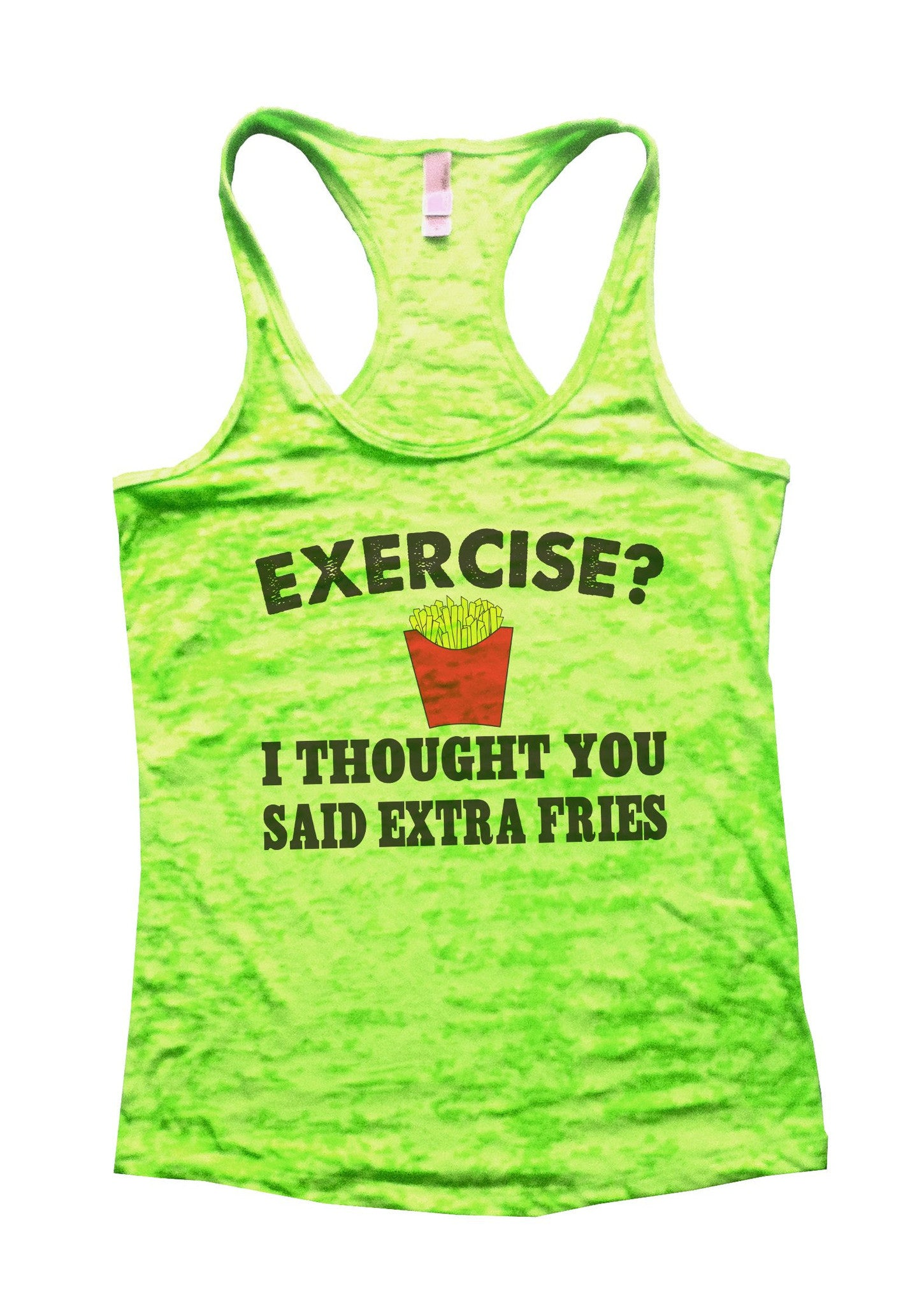 Exercise? I Thought You Said Extra Fries Burnout Tank Top By BurnoutTankTops.com - B32 - Funny Shirts Tank Tops Burnouts and Triblends  - 1