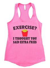 Exercise? I Thought You Said Extra Fries Womens Workout Tank Top FB32 - Funny Shirts Tank Tops Burnouts and Triblends  - 3