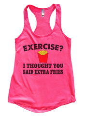 Exercise? I Thought You Said Extra Fries Womens Workout Tank Top FB32 - Funny Shirts Tank Tops Burnouts and Triblends  - 5