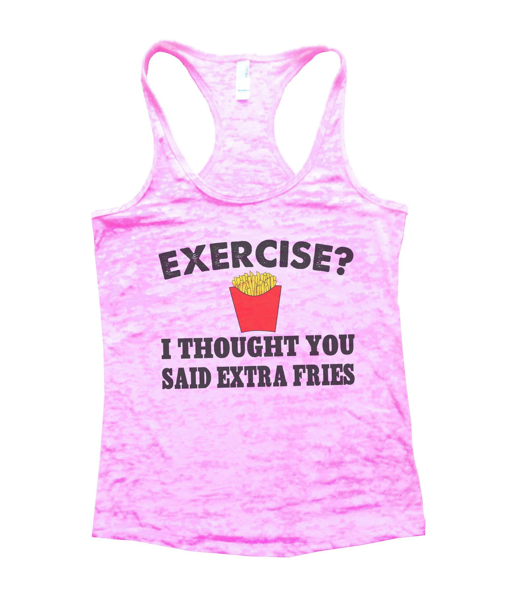Exercise? I Thought You Said Extra Fries Burnout Tank Top By BurnoutTankTops.com - B32 - Funny Shirts Tank Tops Burnouts and Triblends  - 2