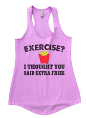 Exercise? I Thought You Said Extra Fries Womens Workout Tank Top FB32 - Funny Shirts Tank Tops Burnouts and Triblends  - 4